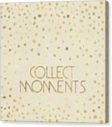 Text Art Collect Moments - Glittering Gold Canvas Print