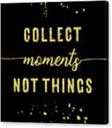 Text Art Gold Collect Moments Not Things Canvas Print