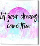Text Art Let Your Dreams Come True Canvas Print