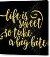 Text Art Life Is Sweet - Golden Canvas Print