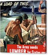 The Army Needs Lumber For Crates And Boxes Canvas Print
