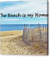 The Beach Is My Home Canvas Print
