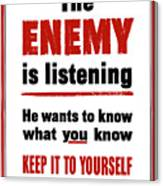 The Enemy Is Listening - Ww2 Canvas Print