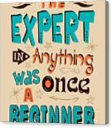 The Expert In Anything Was Once A Beginner Quotes Poster Canvas Print