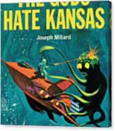 The Gods Hate Kansas Canvas Print