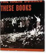 The Nazis Burned These Books Canvas Print