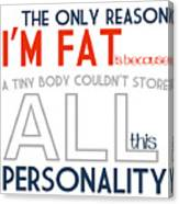The Only Reason I'm Fat Quote Canvas Print
