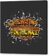 The Writing Is On The Wall Canvas Print