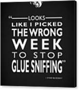 The Wrong Week To Stop Glue Sniffing Canvas Print