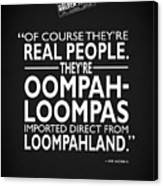 Theyre Oompa Loompas Canvas Print
