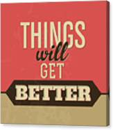 Thing Will Get Better Canvas Print