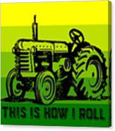 This Is How I Roll Tractor Tee Canvas Print