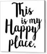 This Is My Happy Place Canvas Print