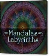 Labyrinth And Maze Mandalas Canvas Print