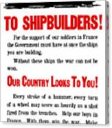 To Shipbuilders - Our Country Looks To You  Canvas Print