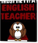 Trust Me Im A English Teacher Canvas Print