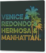 Venice And Redondo And Hermosa And Manhattan Canvas Print