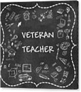 Veteran Teacher Canvas Print