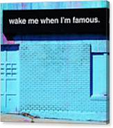 Wake Me Up When I Am Famous Canvas Print