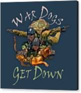 War Dogs Get Down Nbr 1 Canvas Print