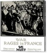 War Rages In France - We Must Feed Them Canvas Print