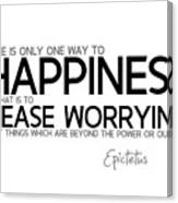Way To Happiness, Cease Worrying - Epictetus Canvas Print