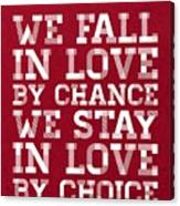 We Fall In Love By Chance We Stay In Love By Choice Valentine Day's Quotes Poster Canvas Print