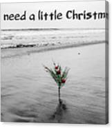 We Need A Little Christmas Canvas Print