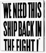 We Need This Ship Back In The Fight  Canvas Print