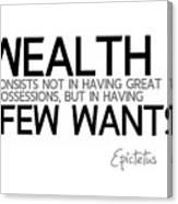 Wealth Is Few Wants - Epictetus Canvas Print