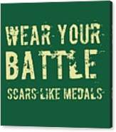 Wear Your Battle Scars - For Men Canvas Print