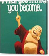 What You Think You Become Buddha Canvas Print
