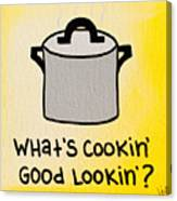What's Cookin' Good Lookin'? Canvas Print
