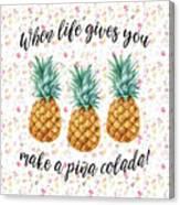 When Life Gives You Pineapple Make A Pina Colada Canvas Print