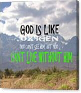 Wisdom Quote God Is Like Oxygen You Cant Live Without Him Canvas Print