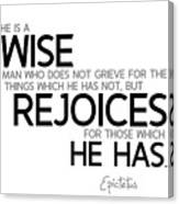 Wise Man, Rejoices Which He Has - Epictetus Canvas Print