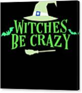 Witches Be Crazy Funny Humor Halloween For All Witches Canvas Print