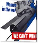 Women In The War - We Can't Win Without Them Canvas Print
