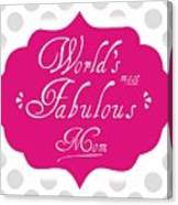 Worlds Most Fabulous Mom Canvas Print