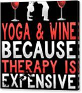 Yoga And Wine Because Therapy Is Expensive Canvas Print