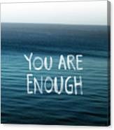 You Are Enough Canvas Print