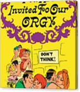 You Are Invited To Our Orgy Canvas Print