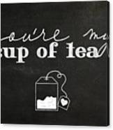 You Are My Cup Of Tea Canvas Print