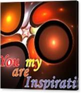 You Are My Inspiration Canvas Print