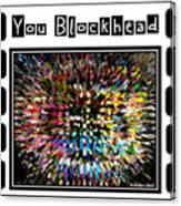 You Blockhead Poster Canvas Print