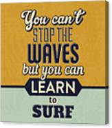 You Can't Stop The Waves Canvas Print