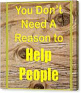 You Dont Need A Reason To Help People 5446.02 Canvas Print