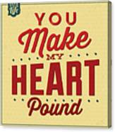 You Make My Heart Pound Canvas Print