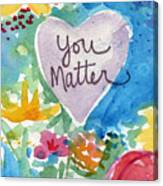 You Matter Heart And Flowers- Art By Linda Woods Canvas Print