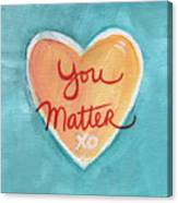 You Matter Love Canvas Print